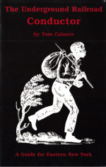 The Underground Railroad Conductor by Tom Calarco: A Guide for Eastern New York